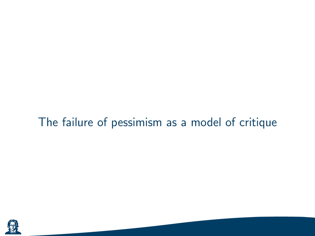 The failure of pessimism as a model of critique
