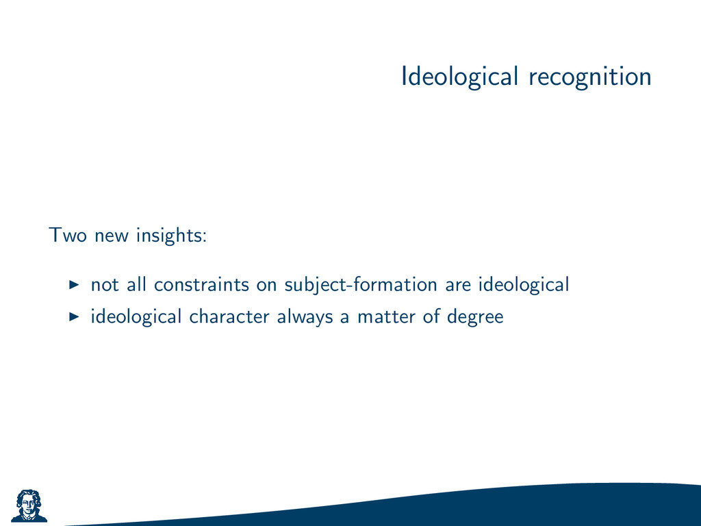 Ideological recognition Two new insights: not a...