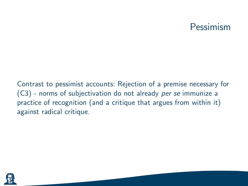 Pessimism Contrast to pessimist accounts: Rejec...