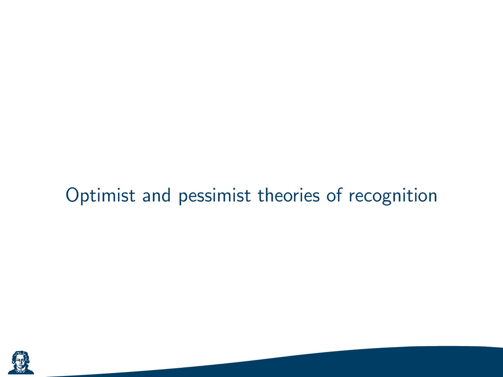 Optimist and pessimist theories of recognition