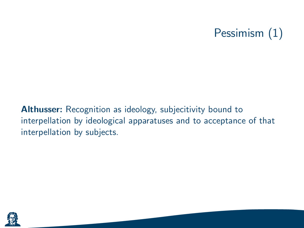 Pessimism (1) Althusser: Recognition as ideolog...