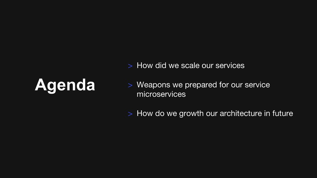Agenda > How did we scale our services > Weapon...