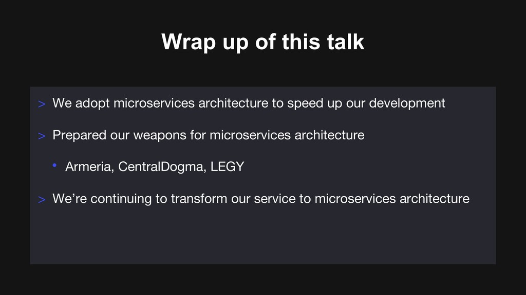 Wrap up of this talk > We adopt microservices a...