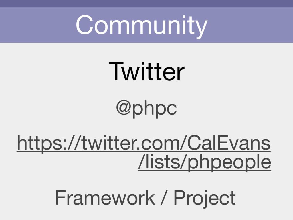 Community Twitter @phpc https://twitter.com/Cal...