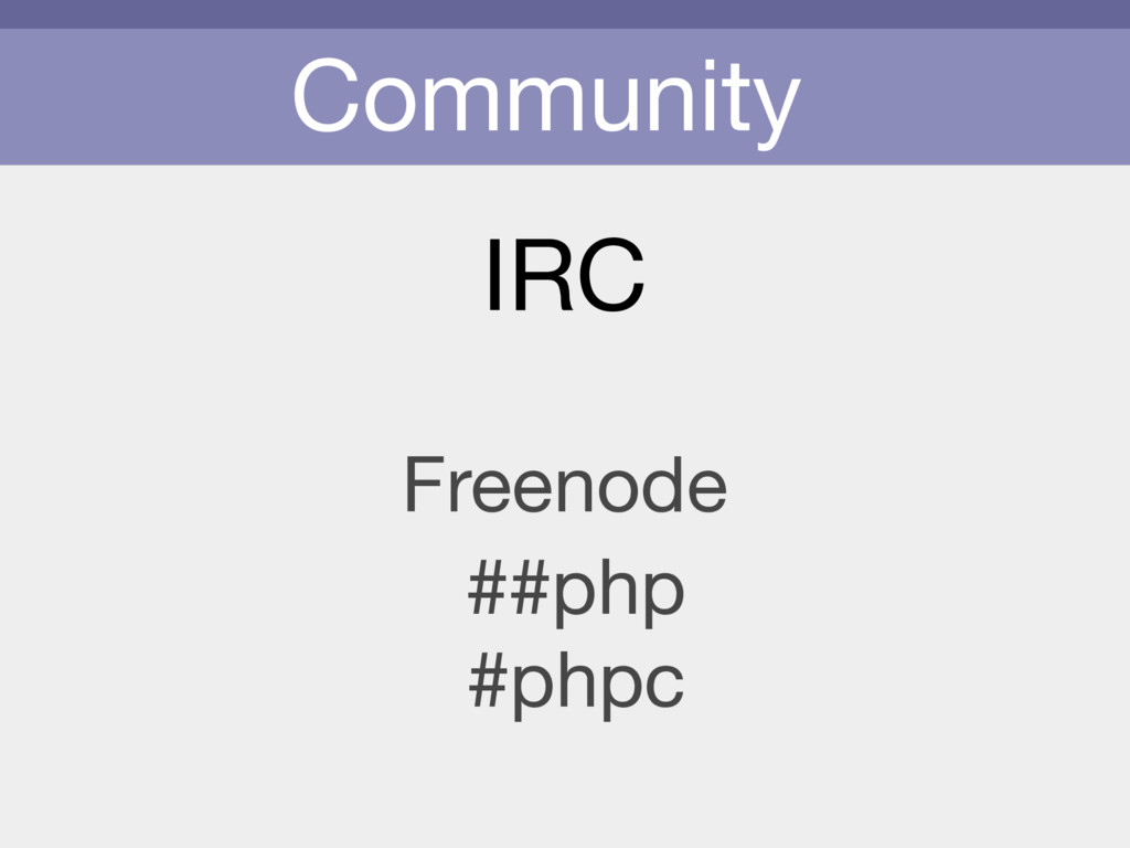 Community IRC Freenode #phpc ##php