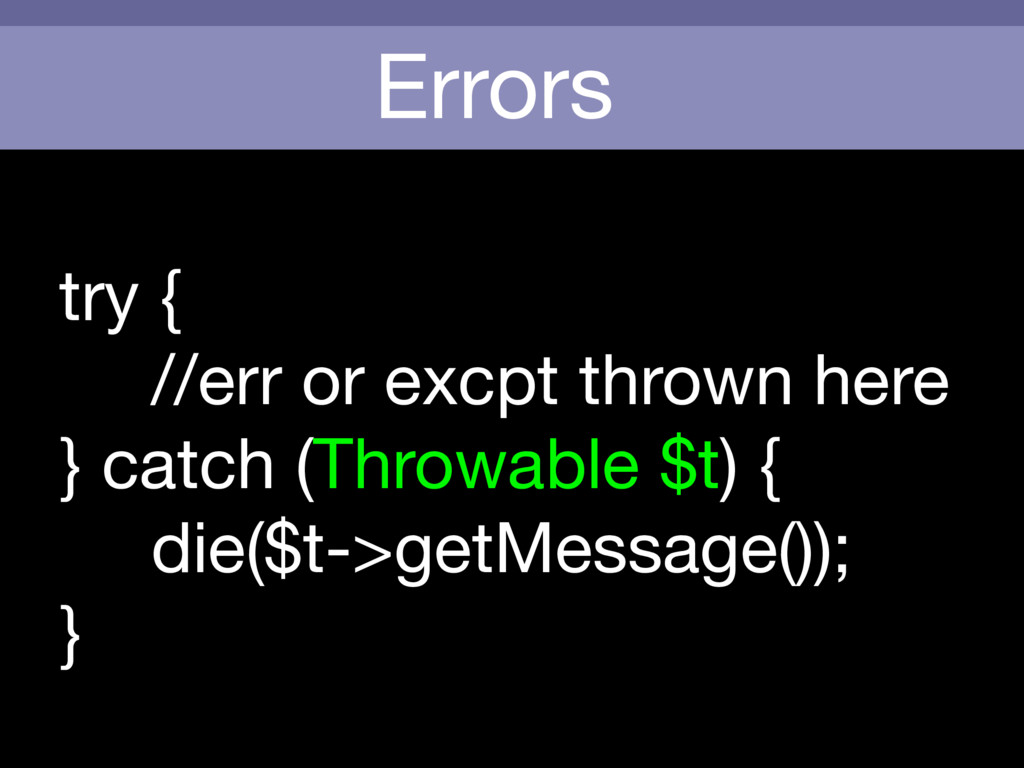 Errors try {  //err or excpt thrown here  } cat...