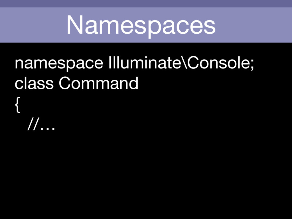 Namespaces namespace Illuminate\Console;  class...