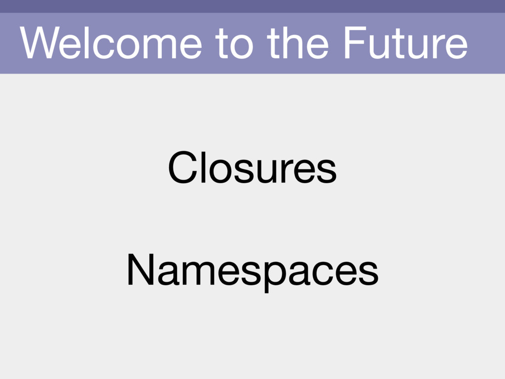 Welcome to the Future Closures  Namespaces