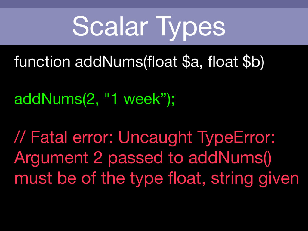 Scalar Types function addNums(float $a, float $b)...
