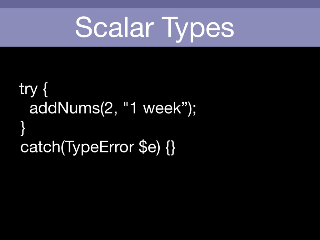 "Scalar Types try {  addNums(2, ""1 week"");  }  c..."