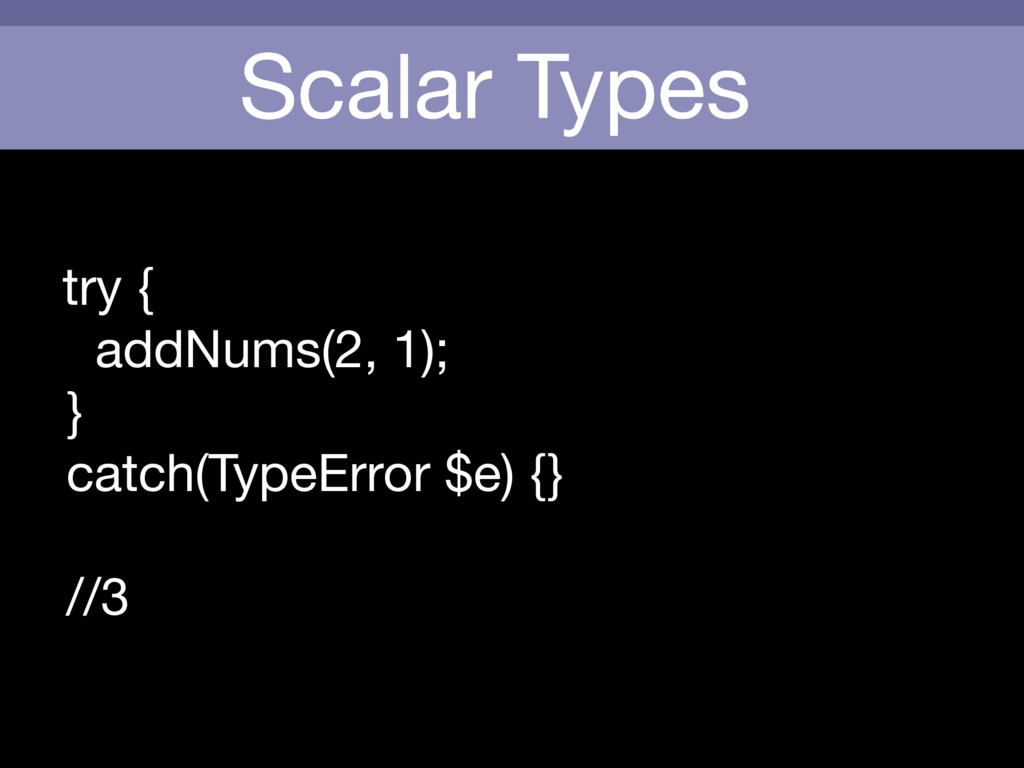 Scalar Types try {  addNums(2, 1);  }  catch(Ty...
