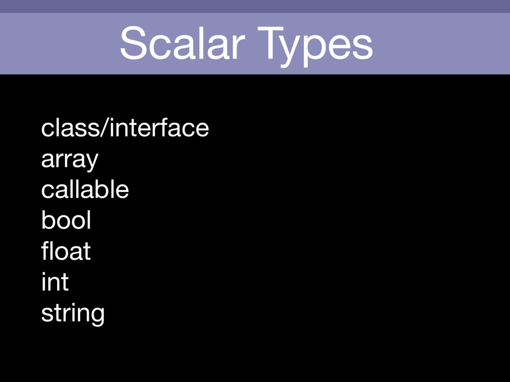 Scalar Types class/interface  array  callable  ...