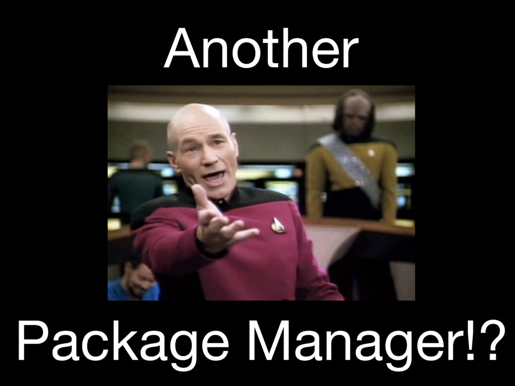 Another Package Manager!?