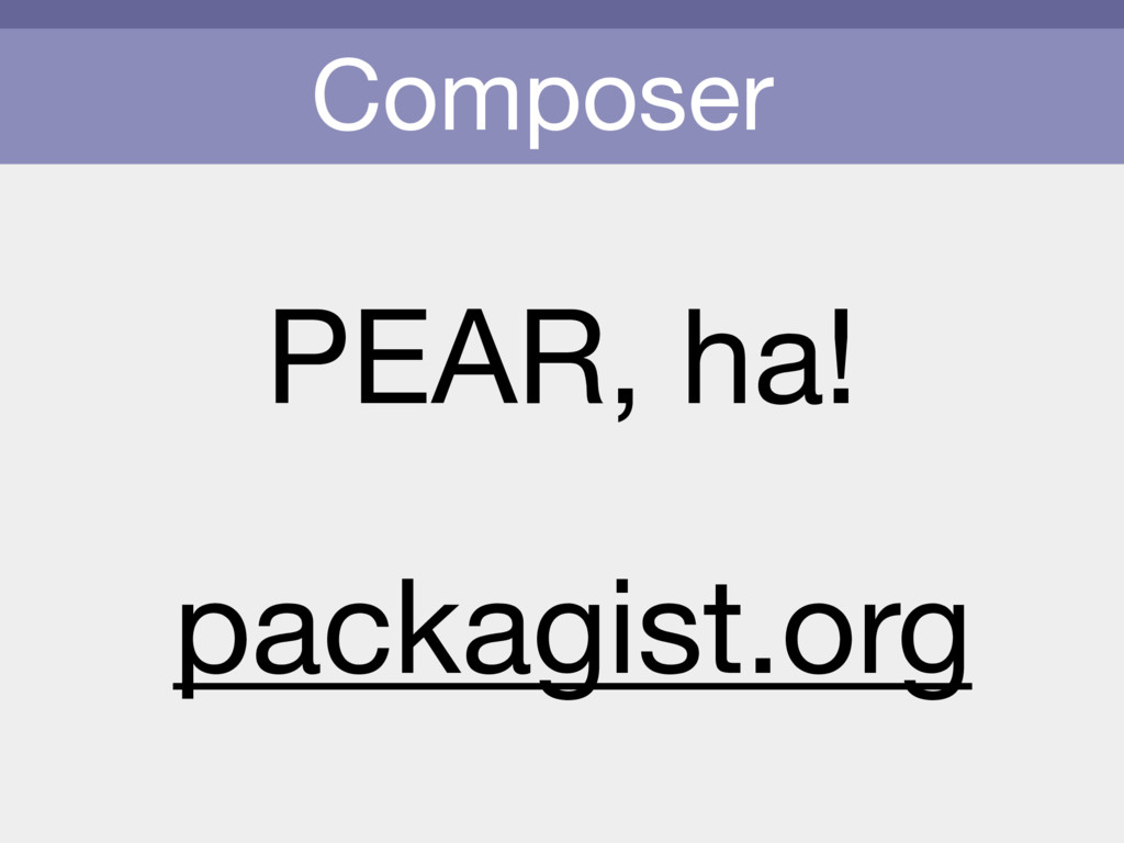Composer PEAR, ha! packagist.org