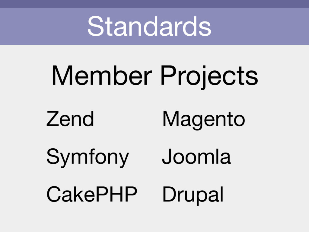 Standards Member Projects Zend  Symfony  CakePH...