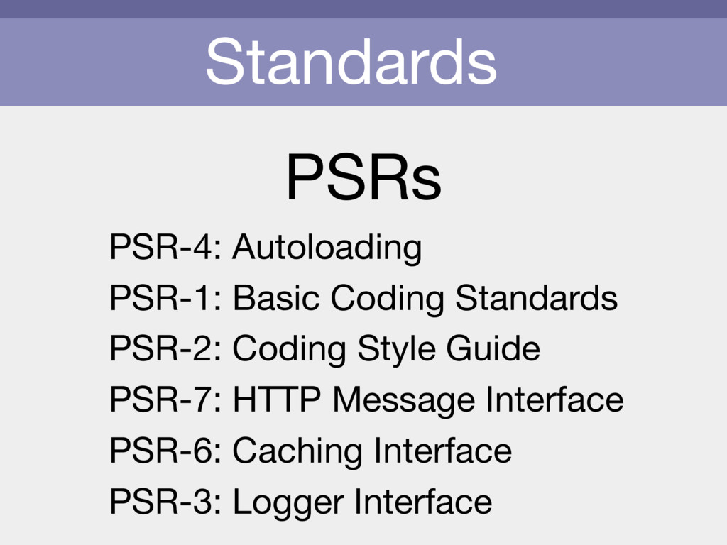 Standards PSRs PSR-4: Autoloading  PSR-1: Basic...