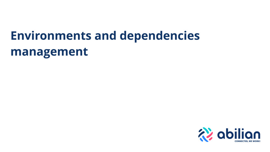 Environments and dependencies management