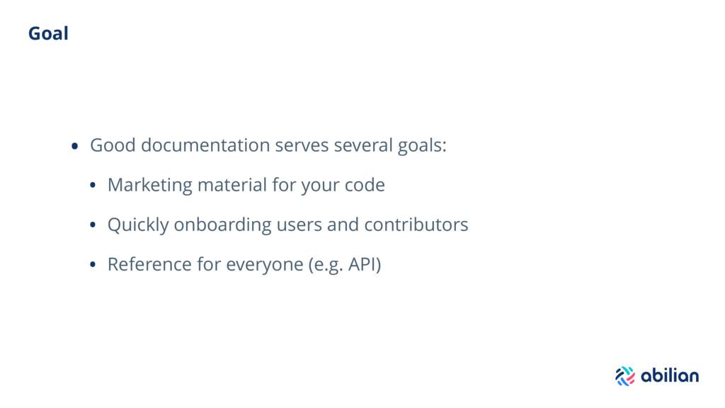 Goal • Good documentation serves several goals:...