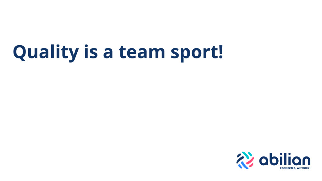Quality is a team sport!