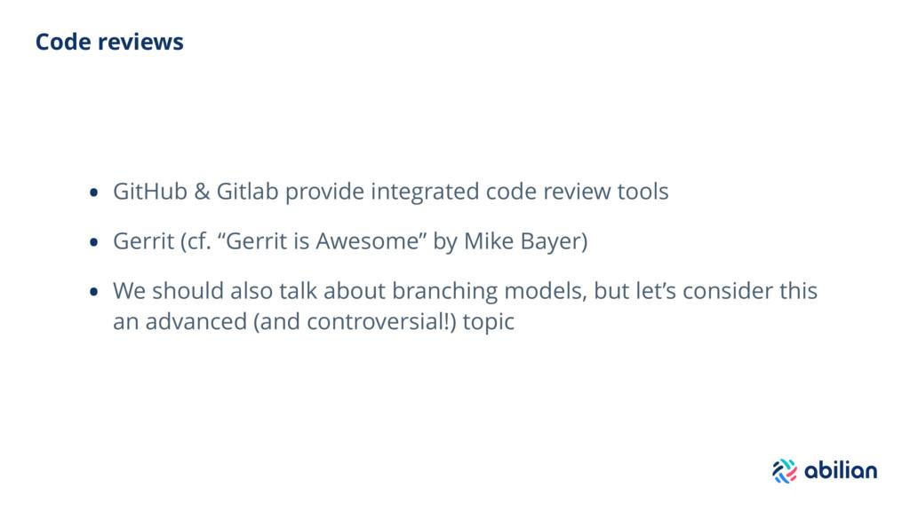 Code reviews • GitHub & Gitlab provide integrat...