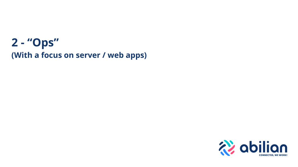"2 - ""Ops"" (With a focus on server / web apps)"