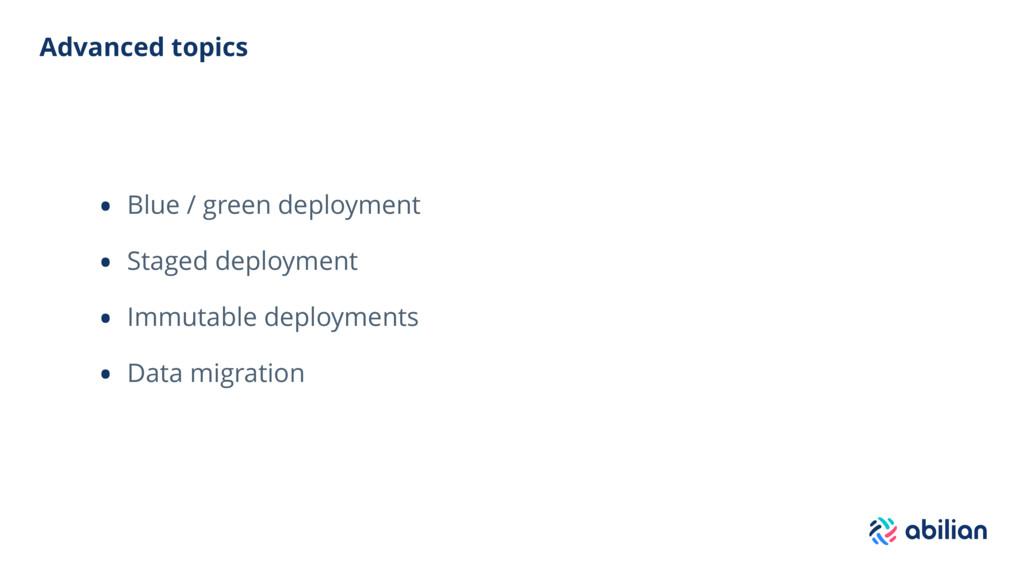Advanced topics • Blue / green deployment • Sta...
