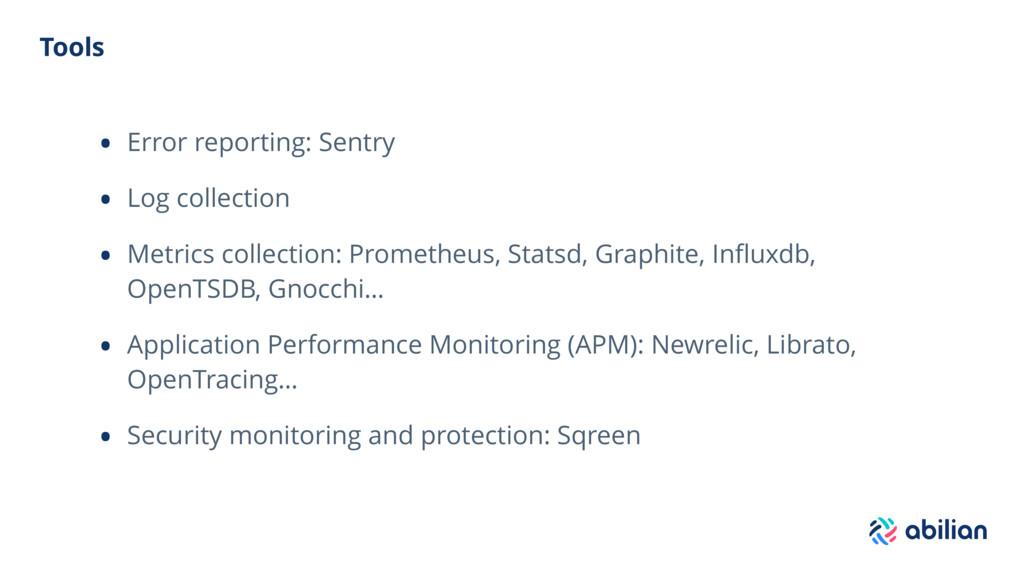 Tools • Error reporting: Sentry • Log collectio...