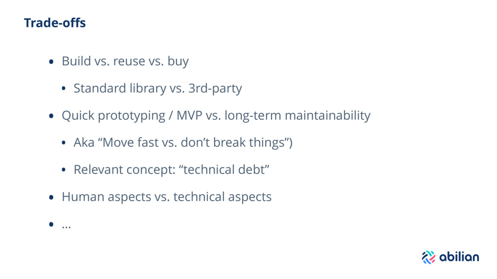 Trade-offs • Build vs. reuse vs. buy • Standard ...