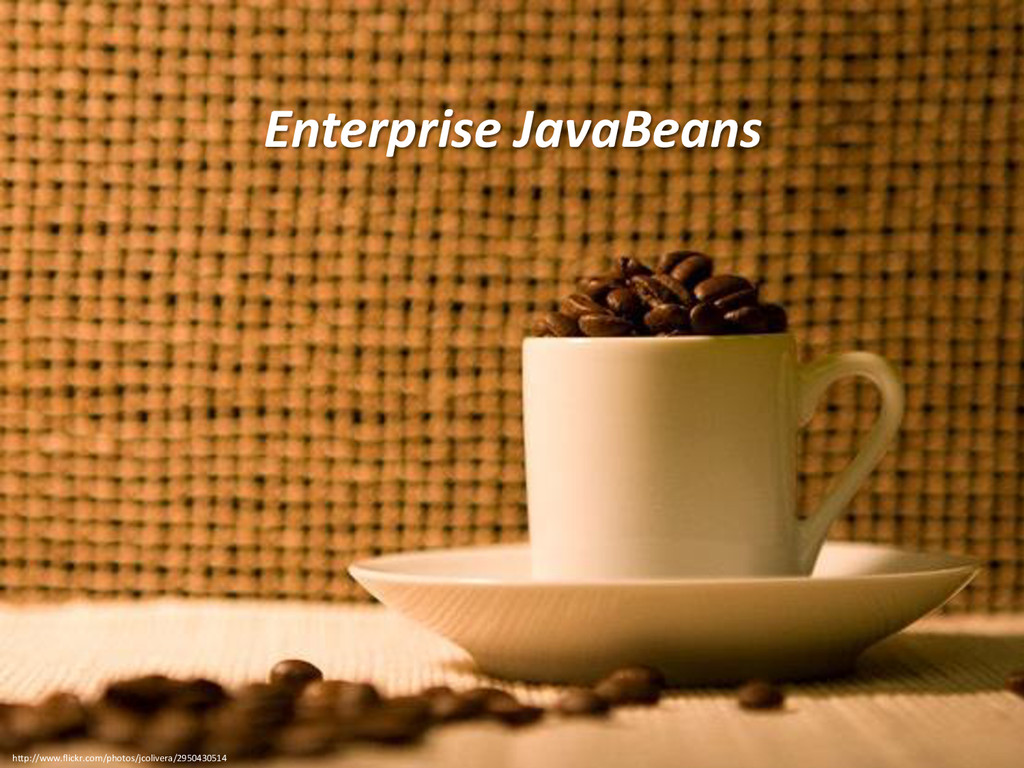Enterprise JavaBeans http://www.flickr.com/phot...