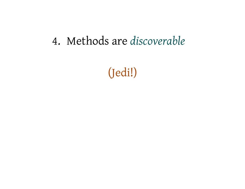 4. Methods are discoverable (Jedi!)