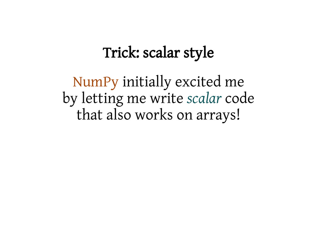 Trick: scalar style NumPy initially excited me ...