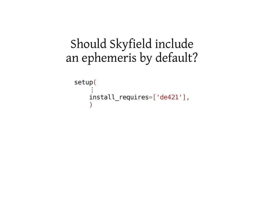 Should Skyfield include an ephemeris by default...