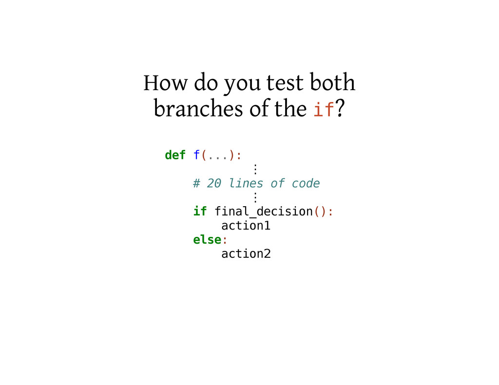 How do you test both branches of the i f ? d e ...