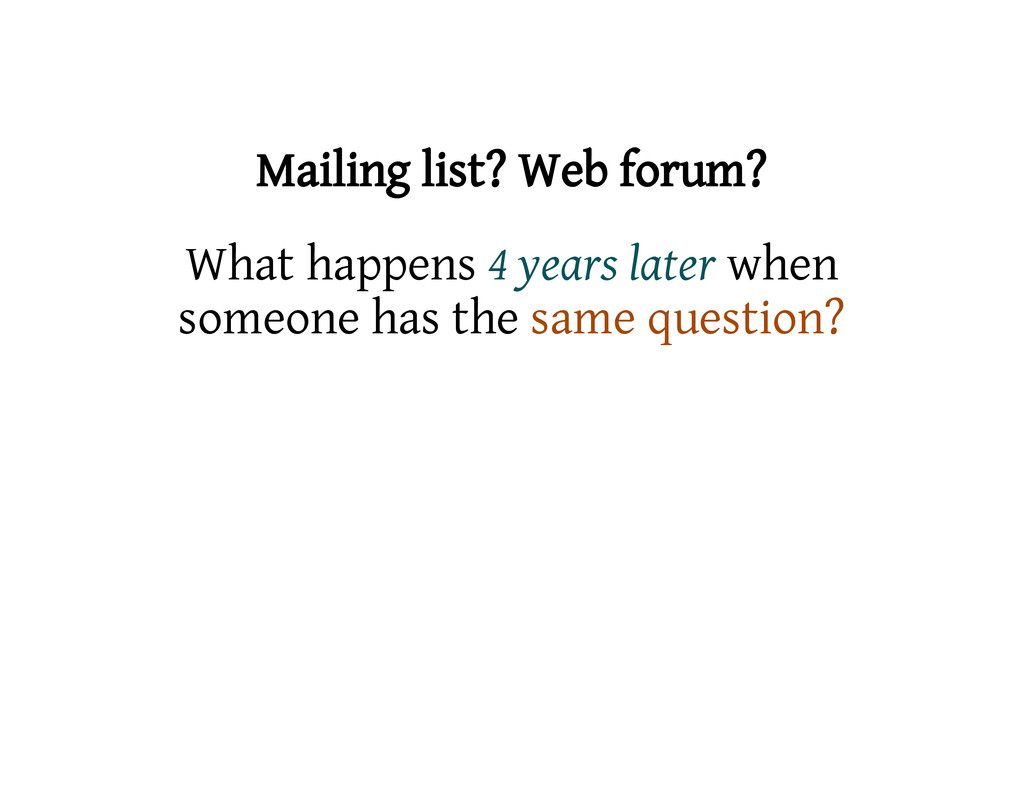 Mailing list? Web forum? What happens 4 years l...