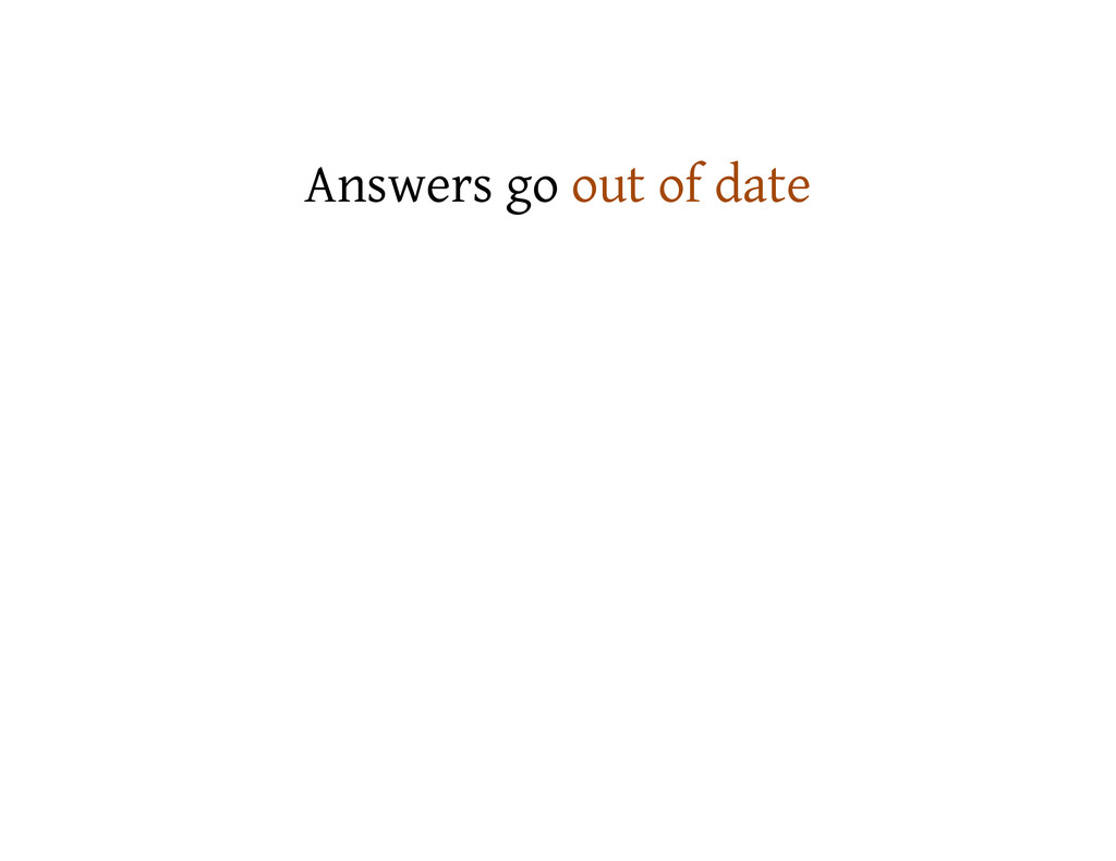 Answers go out of date