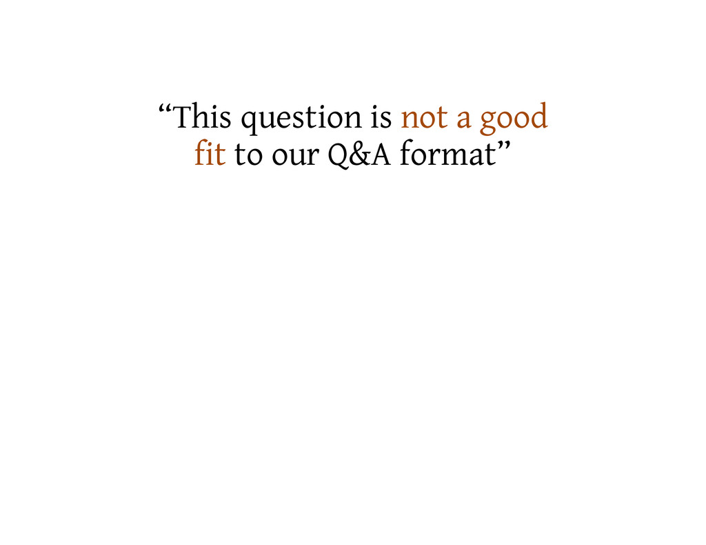 """This question is not a good fit to our Q&A for..."