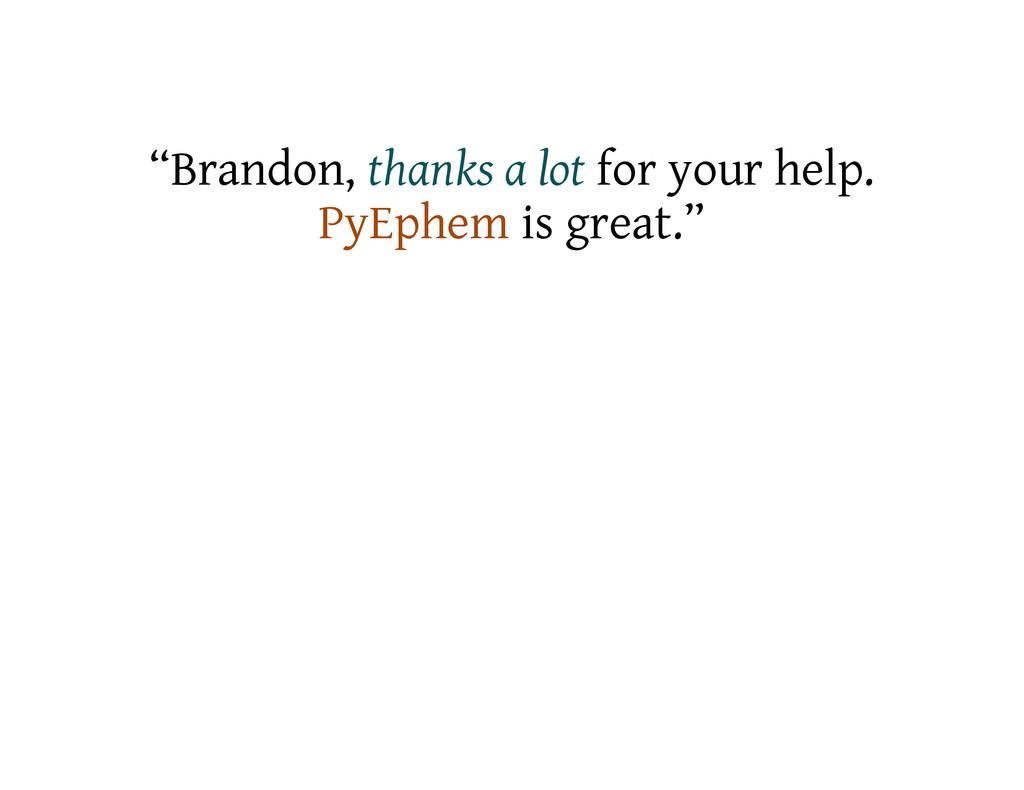 """Brandon, thanks a lot for your help. PyEphem i..."