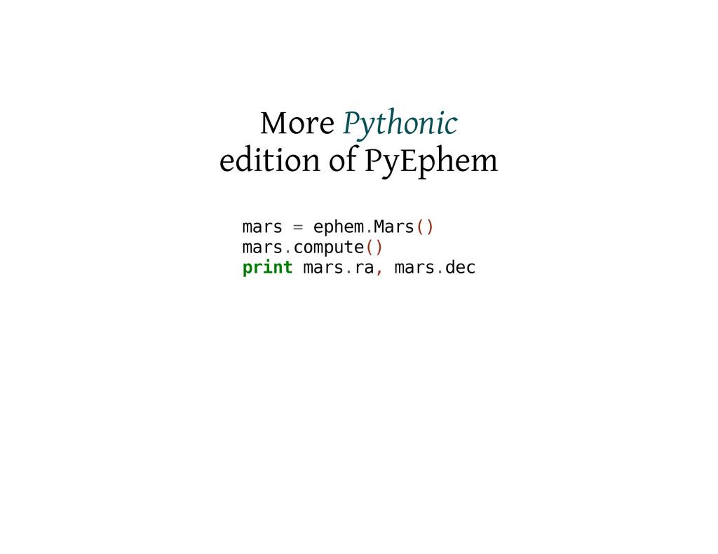 More Pythonic edition of PyEphem m a r s = e p ...