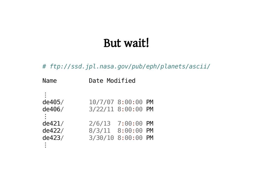 But wait! # f t p : / / s s d . j p l . n a s a...