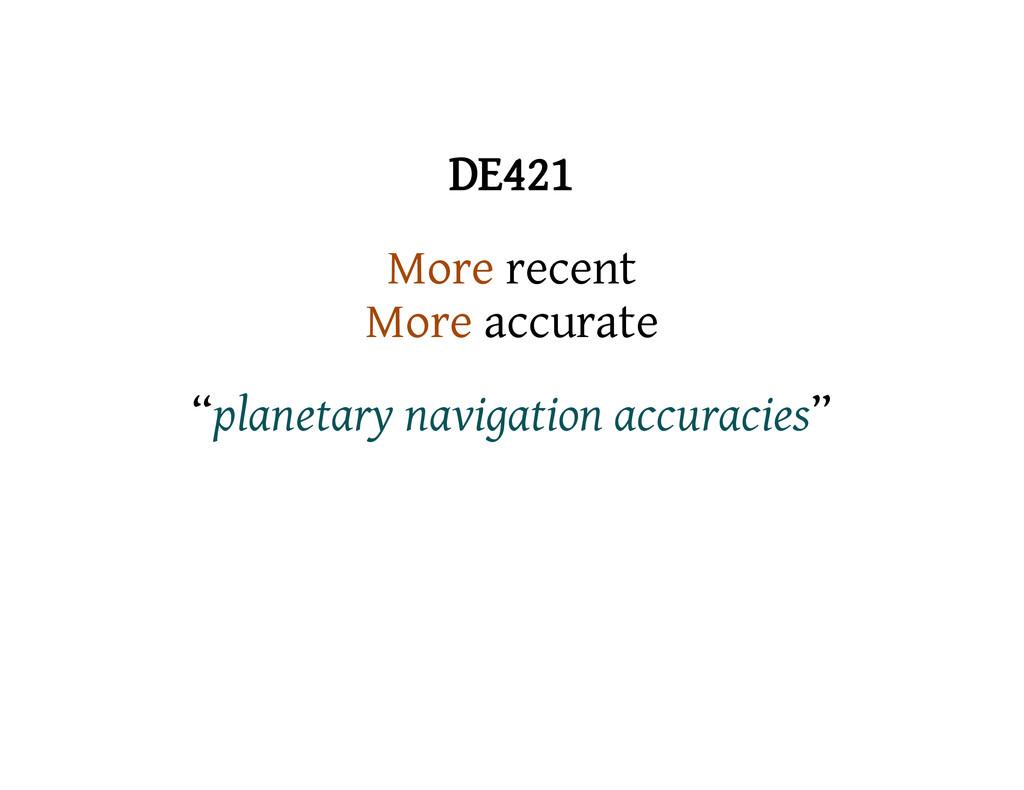 "DE421 More recent More accurate ""planetary navi..."