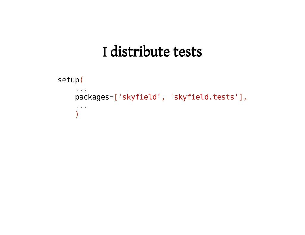 I distribute tests s e t u p ( . . . p a c k a ...
