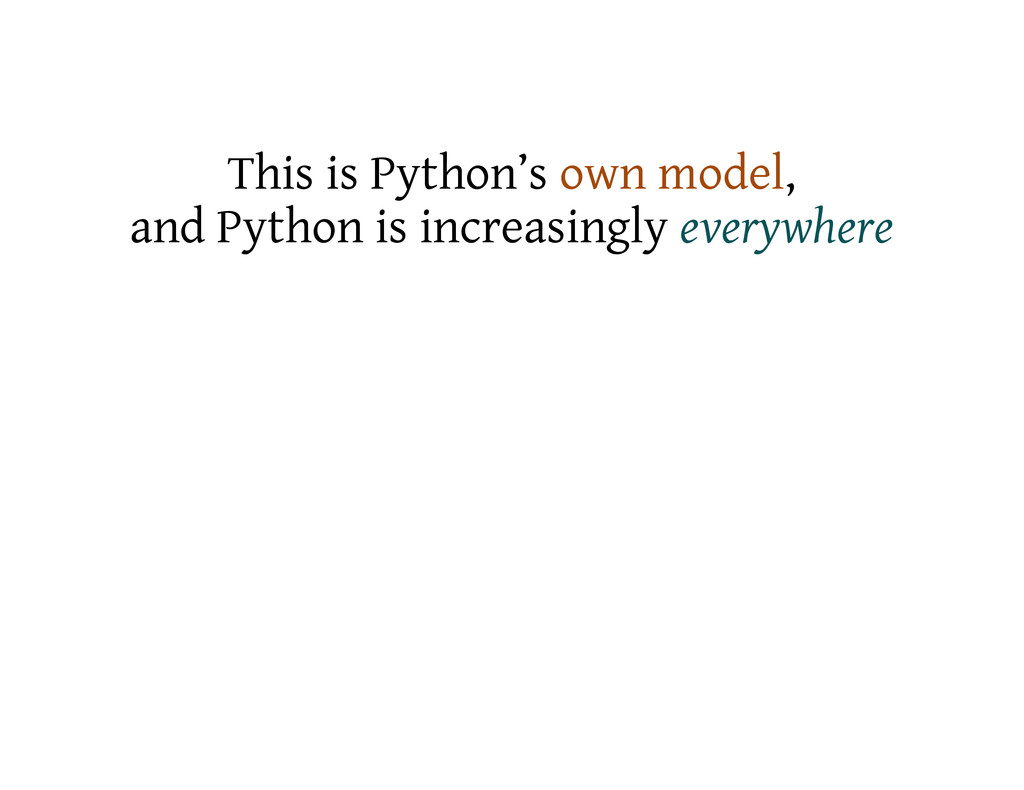 This is Python's own model, and Python is incre...