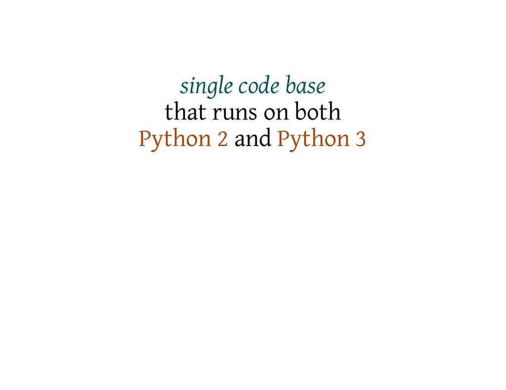 single code base that runs on both Python 2 and...