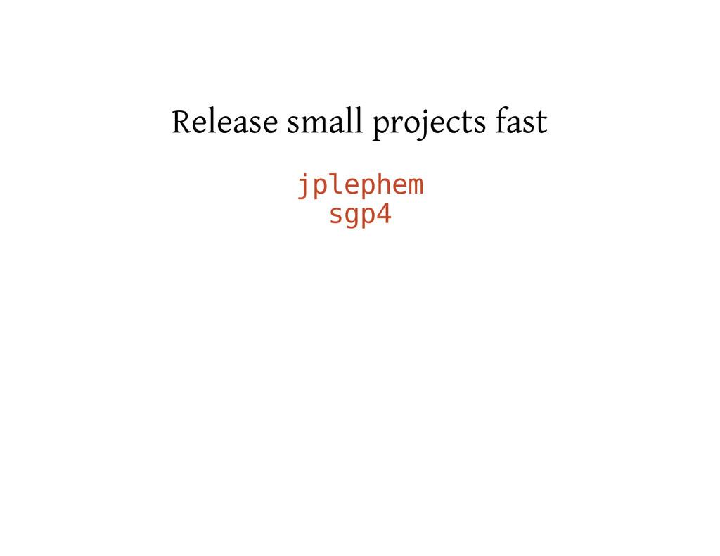 Release small projects fast j p l e p h e m s g...