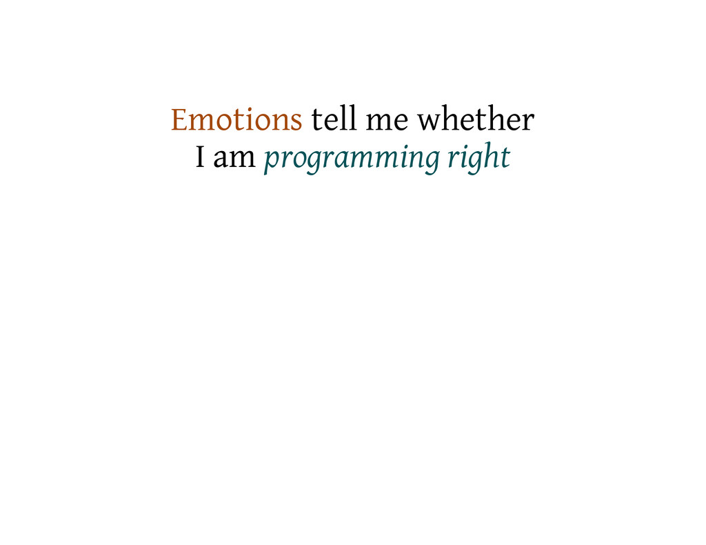 Emotions tell me whether I am programming right