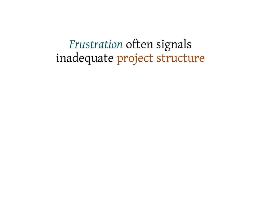 Frustration often signals inadequate project st...