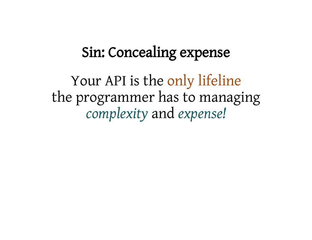 Sin: Concealing expense Your API is the only li...