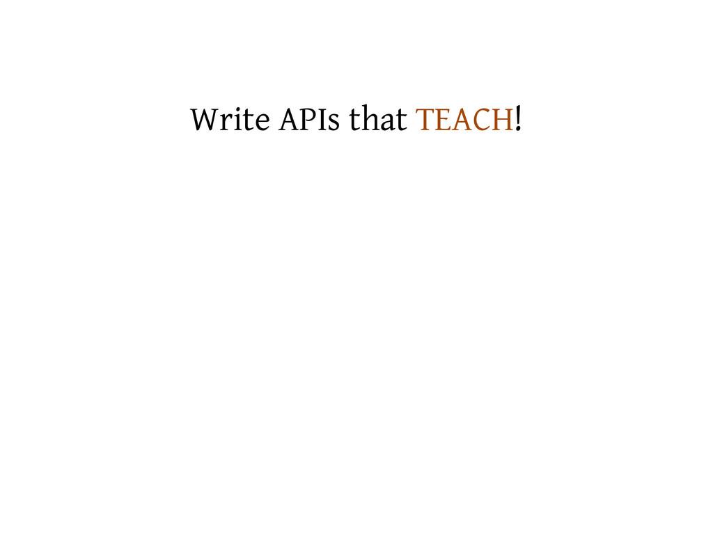 Write APIs that TEACH!