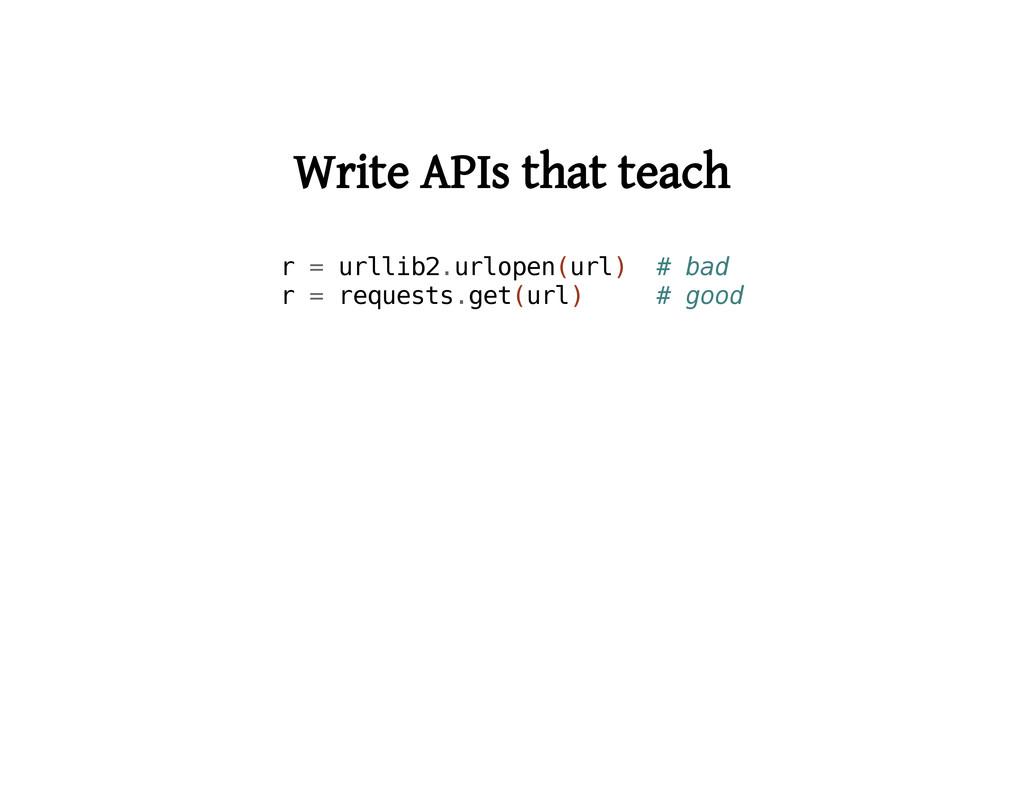Write APIs that teach r = u r l l i b 2 . u r l...