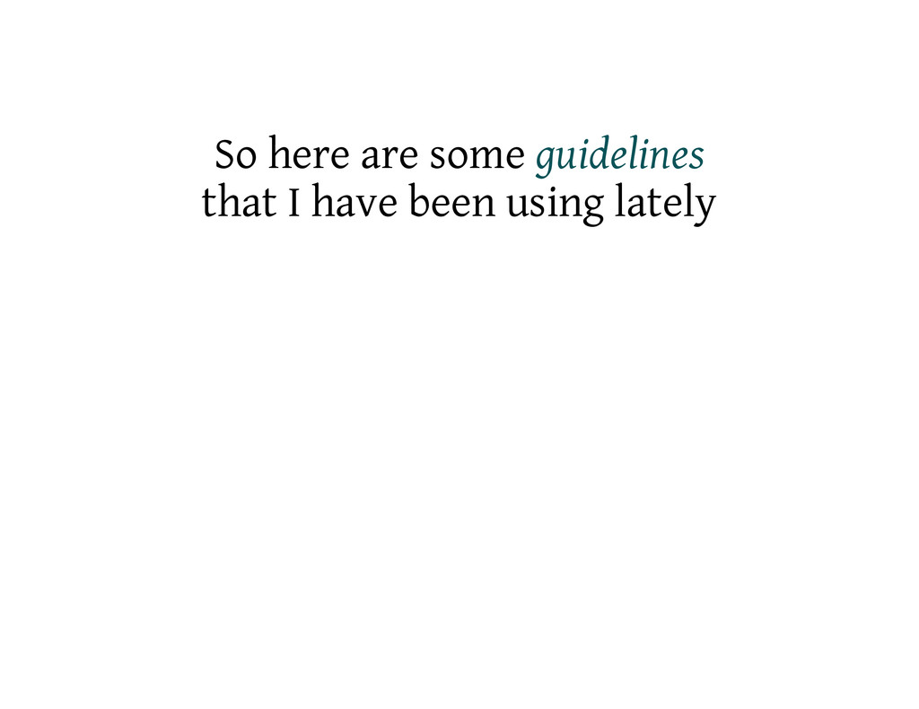 So here are some guidelines that I have been us...
